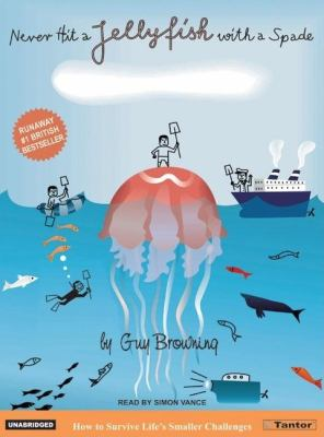 Never Hit a Jellyfish With a Spade: How to Survive Life's Smaller Challenges  2005 9781400151769 Front Cover