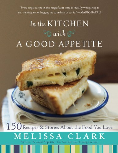 In the Kitchen with a Good Appetite 150 Recipes and Stories about the Food You Love  2010 9781401323769 Front Cover
