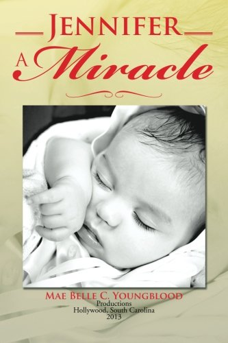 Jennifer a Miracle:   2013 9781483602769 Front Cover