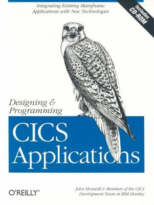 Designing and Programming CICS Applications Integrating Existing Mainframe Applications with New Technologies  2000 9781565926769 Front Cover