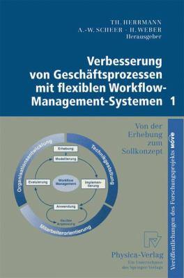 Verbesserung Von Gesch�ftsprozessen Mit Flexiblen Workflow-Management-Systemen 1 Von der Erhebung Zum Sollkonzept  1998 9783790810769 Front Cover