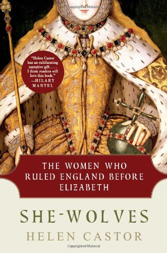 She-Wolves The Women Who Ruled England Before Elizabeth  2011 edition cover