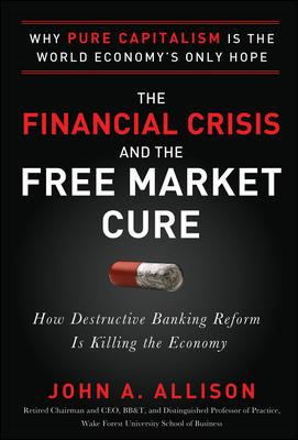Financial Crisis and the Free Market Cure Why Pure Capitalism Is the World Economy's Only Hope  2012 edition cover