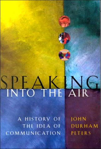 Speaking into the Air A History of the Idea of Communication  2000 edition cover