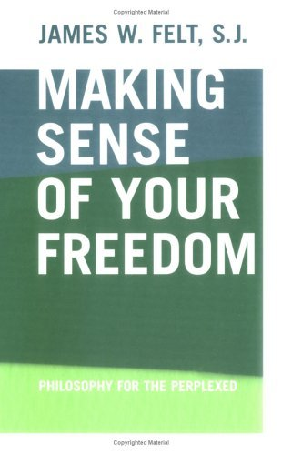 Making Sense of Your Freedom Philosophy for the Perplexed  2005 edition cover