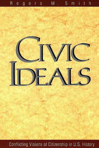 Civic Ideals Conflicting Visions of Citizenship in U. S. History  1999 9780300078770 Front Cover