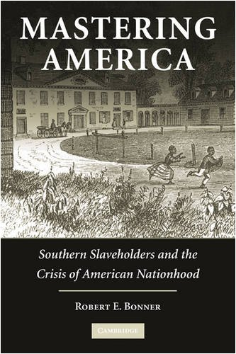 Mastering America Southern Slaveholders and the Crisis of American Nationhood  2009 edition cover