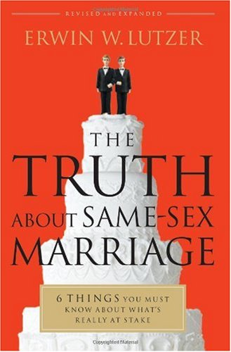 Truth about Same-Sex Marriage 6 Things You Must Know about What's Really at Stake  2010 edition cover