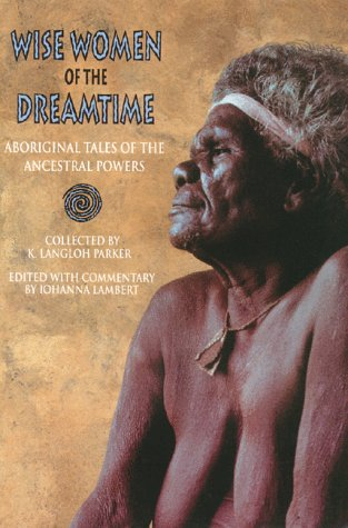 Wise Women of the Dreamtime Aboriginal Tales of the Ancestral Powers N/A 9780892814770 Front Cover