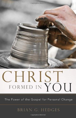 Christ Formed in You The Power of the Gospel for Personal Change N/A edition cover
