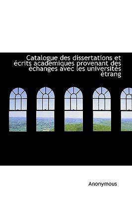 Catalogue des Dissertations et Écrits Académiques Provenant des Échanges Avec les Universités Étrang N/A 9781113967770 Front Cover