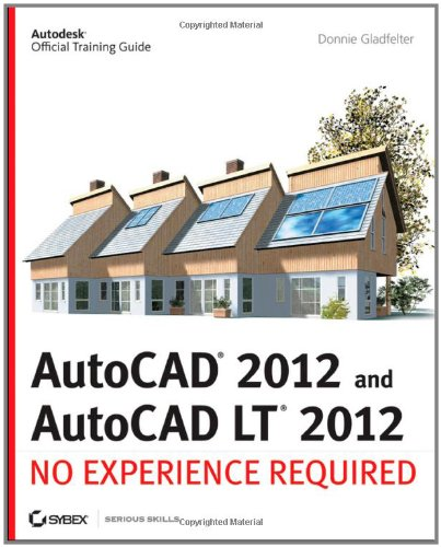 AutoCAD 2012 and AutoCAD LT 2012 No Experience Required  2011 edition cover