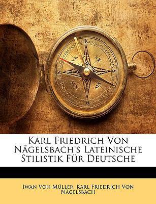 Karl Friedrich Von Nagelsbach's Lateinische Stilistik Fur Deutsche:   2010 edition cover