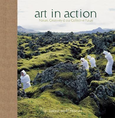 Art in Action Nature, Creativity, and Our Collective Future  2007 9781932771770 Front Cover