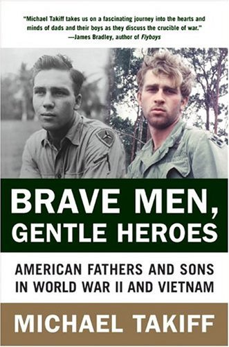 Brave Men, Gentle Heroes American Fathers and Sons in World War II and Vietnam N/A 9780060935771 Front Cover