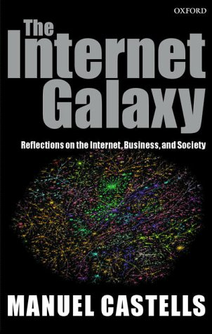 Internet Galaxy Reflections on the Internet, Business, and Society  2002 9780199255771 Front Cover