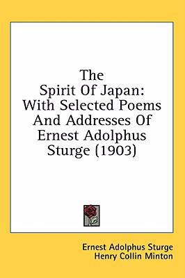 Spirit of Japan : With Selected Poems and Addresses of Ernest Adolphus Sturge (1903) N/A 9780548671771 Front Cover