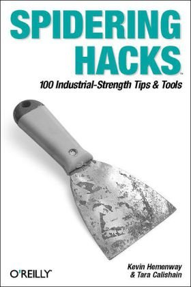 Spidering Hacks 100 Industrial-Strength Tips and Tools  2003 9780596005771 Front Cover