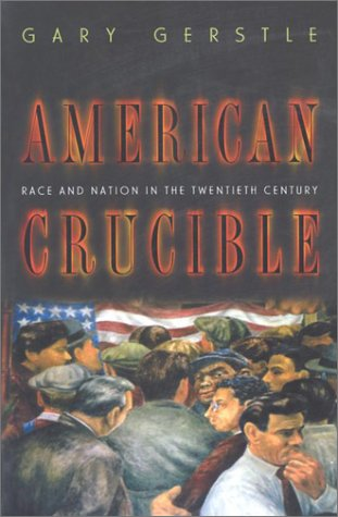 American Crucible Race and Nation in the Twentieth Century  2001 edition cover