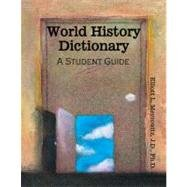 World History Dictionary A Student Guide  2009 (Revised) 9780757561771 Front Cover