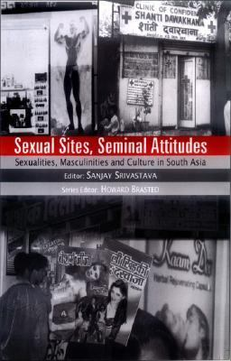 Sexual Sites, Seminal Attitudes Sexualities, Masculinities and Culture in South Asia  2004 9780761997771 Front Cover