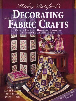 Shirley Botsford's Decorating with Fabric Crafts Elegant Home Accessory Designs Inspired by Architectural Elements  1999 9780873416771 Front Cover