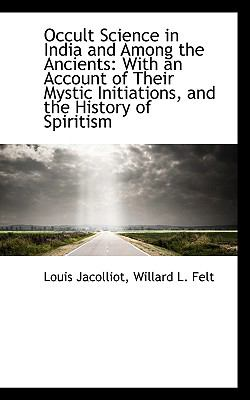 Occult Science in India and Among the Ancients: With an Account of Their Mystic Initiations, and the History of Spiritism  2009 edition cover