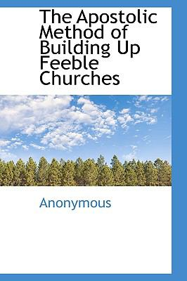 Apostolic Method of Building up Feeble Churches N/A 9781113593771 Front Cover
