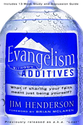 Evangelism Without Additives What If Sharing Your Faith Meant Just Being Yourself? N/A 9781400073771 Front Cover
