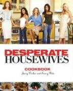 Desperate Housewives Cookbook Juicy Dishes and Saucy Bits  2006 9781401302771 Front Cover