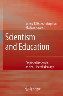 Scientism and Education Empirical Research As Neo-Liberal Ideology  2007 9781402066771 Front Cover