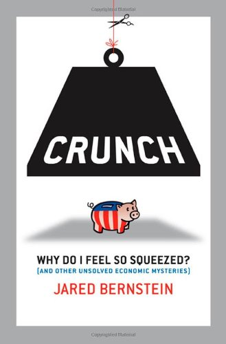 Crunch If the Economy's Doing So Well, Why Do I Feel So Squeezed?  2008 9781576754771 Front Cover
