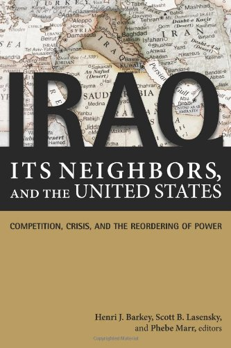 Iraq, Its Neighbors, and the United States Competition, Crisis, and the Reordering of Power  2011 9781601270771 Front Cover