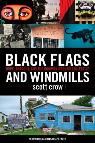 Black Flags and Windmills Hope, Anarchy, and the Common Ground Collective  2010 edition cover