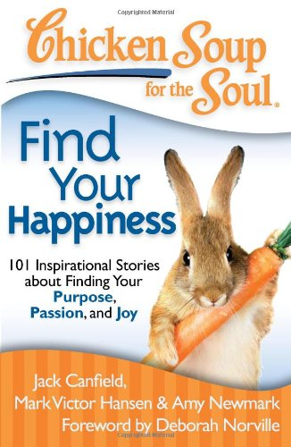 Chicken Soup for the Soul: Find Your Happiness 101 Inspirational Stories about Finding Your Purpose, Passion, and Joy N/A 9781935096771 Front Cover