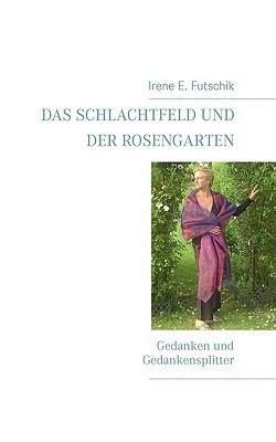 Das Schlachtfeld und der Rosengarten Gedanken und Gedankensplitter N/A 9783833491771 Front Cover