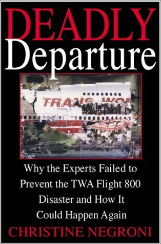 Deadly Departure Why the Experts Failed to Prevent the TWA 800 Disaster and How It Could Happen Again  2000 9780060194772 Front Cover