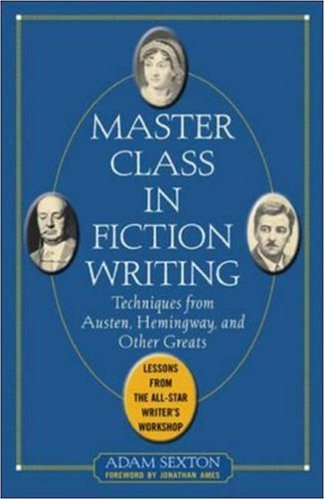Master Class in Fiction Writing Techniques from Austen, Hemingway, and Other Greats - Lessons from the All-Star Writer's Workshop  2006 edition cover