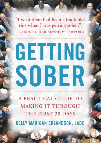 Getting Sober A Practical Guide to Making It Through the First 30 Days  2008 9780071493772 Front Cover