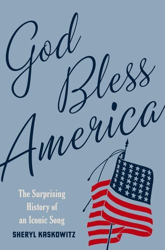 God Bless America The Surprising History of an Iconic Song  2013 edition cover