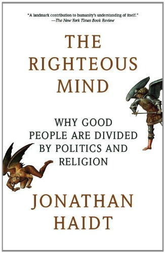 Righteous Mind Why Good People Are Divided by Politics and Religion N/A 9780307455772 Front Cover
