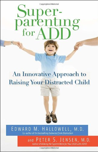 Superparenting for ADD An Innovative Approach to Raising Your Distracted Child N/A edition cover