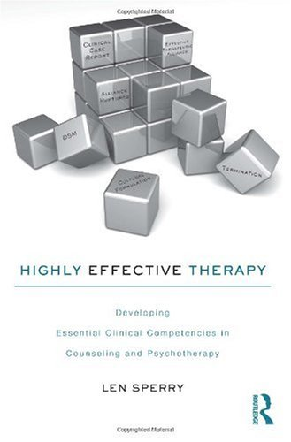 Highly Effective Therapy Developing Essential Clinical Competencies in Counseling and Psychotherapy  2010 9780415802772 Front Cover