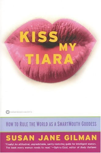 Kiss My Tiara How to Rule the World as a SmartMouth Goddess  2001 edition cover