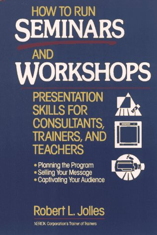 How to Run Seminars and Workshops Presentation Skills for Consultants, Trainers and Teachers 1st 1993 9780471594772 Front Cover