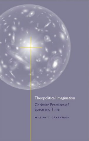Theopolitical Imagination Christian Practices of Space and Time  2003 edition cover