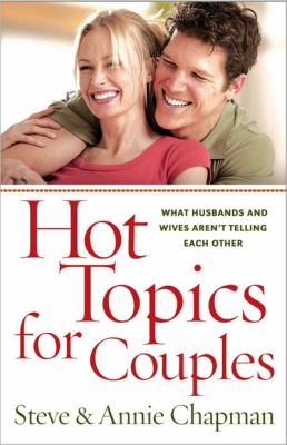 Hot Topics for Couples What Husbands and Wives Aren't Telling Each Other  2010 9780736927772 Front Cover