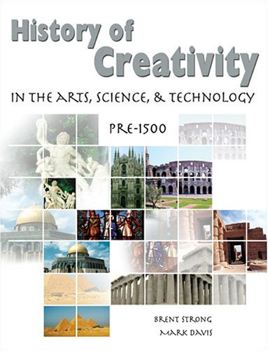 History of Creativity in the Arts, Science and Technology PRE-1500  2005 9780757522772 Front Cover