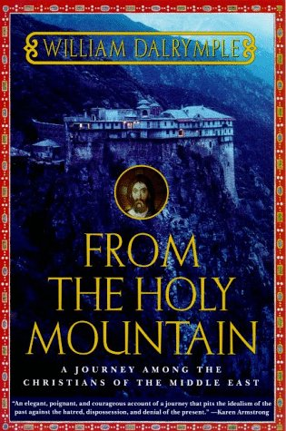 From the Holy Mountain A Journey among the Christians of the Middle East Revised  edition cover