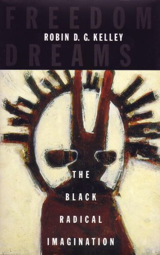 Freedom Dreams The Black Radical Imagination  2003 edition cover